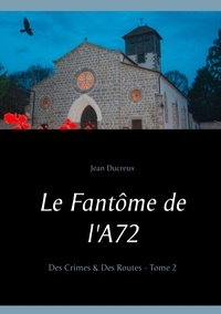 Jean Ducreux - Des crimes & des routes - Tome 2, Le fantôme de l'A72.