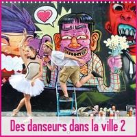 Nathalie Vu-Dinh - Des Danseurs Dans La Ville 2 L'Oeil et le Mouvement (Calendrier mural 2020 300 × 300 mm Square) - Une nouvelle promenade avec nos danseurs dans la ville. (Calendrier mensuel, 14 Pages ).