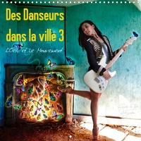 Nathalie Vu-Dinh - Des danseurs dans la ville 3 L'Oeil et le Mouvement (Calendrier mural 2020 300 × 300 mm Square) - La grâce fascinante des danseurs à la ville (Calendrier mensuel, 14 Pages ).