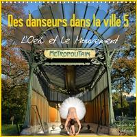 Nathalie Vu-Dinh - Des danseurs dans la ville 5 L'Oeil et le Mouvement (Calendrier mural 2020 300 × 300 mm Square) - La magie de la danseuse classique dans les rues de la ville (Calendrier mensuel, 14 Pages ).