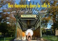 Nathalie Vu-Dinh - Des danseurs dans la ville 5 L'Oeil et le Mouvement (Calendrier mural 2020 DIN A3 horizontal) - La magie de la danseuse classique dans les rues de la ville (Calendrier mensuel, 14 Pages ).