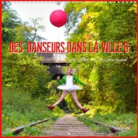 Nathalie Vu-Dinh - DES DANSEURS DANS LA VILLE 6 par L'Oeil et le Mouvement (Calendrier mural 2020 300 × 300 mm Square) - L'oeil ne se lasse pas de contempler l'extraordinaire beauté ces merveilleux danseurs exerçant leur talent. (Calendrier mensuel, 14 Pages ).