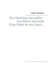 Cédric Despons - Des émotions saccadées aux rêves inavoués d'un poète de nos jours.
