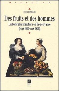 Florent Quellier - Des fruits et des hommes - L'arboriculture fruitière en Ile-de-France (vers 1600-vers 1800).