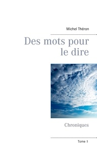 Michel Théron - Des mots pour le dire - Chroniques Tome 1.