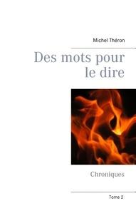 Michel Théron - Des mots pour le dire - Chroniques Tome 2.