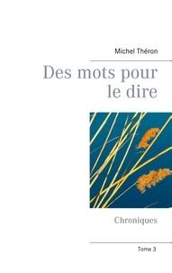 Michel Théron - Des mots pour le dire - Chroniques Tome 3.