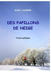 Marc Lasserre - Des papillons de neige - Textes poétiques.
