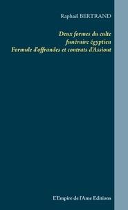 Raphaël Bertrand - Deux formes du culte funéraire égyptien - Formule d'offrandes et contrats d'Assiout.