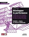 Claude Pinet - Développer la performance - Méthode pour réussir son projet d'amélioration ou de certification (ISO 9001, ISO 14001, OHSAS 18001, ISO 20000, ISO 22000 et ISO 27001) Volume 2, Mettre en oeuvre la démarche.