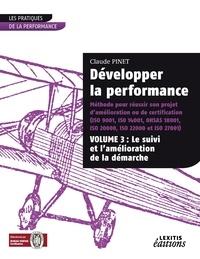 Claude Pinet - Développer la performance - Méthode pour réussir son projet d'amélioration ou de certification (ISO 9001, ISO 14001, OHSAS 18001, ISO 20000, ISO 22000 et ISO 27001) Volume 3, Le suivi et l'amélioration de la démarche.