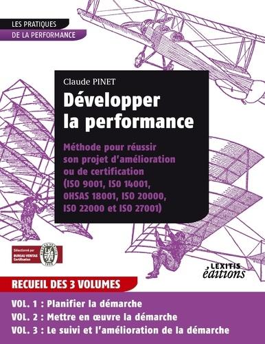 Claude Pinet - Développer la performance - Méthode pour réussir son projet d'amélioration ou de certification (ISO 9001, ISO 14001, OHSAS 18001, ISO 20000, ISO 22000 et ISO 27001).