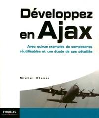 Michel Plasse - Développez en Ajax - Avec quinze exemples de composants réutilisables et une étude de cas détaillée.