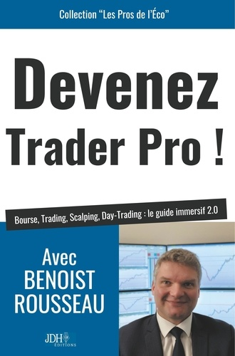 Benoist Rousseau - Devenez trader pro ! - Bourse, Trading, Scalping, Day-Trading : le guide immersif 2.0.