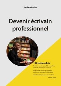 Jocelyne Barbas - Devenir écrivain professionnel - 150 débouchés.