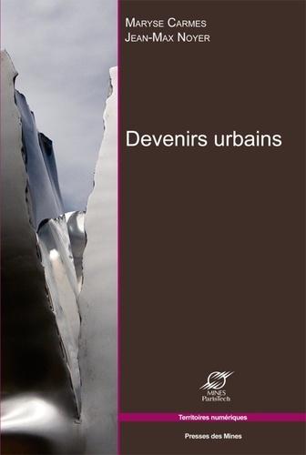 Maryse Carmes et Jean-Max Noyer - Devenirs urbains.