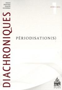 Olivier Soutet et Robert de Dardel - Diachroniques N° 1, Avril 2011 : Périodisation(s).
