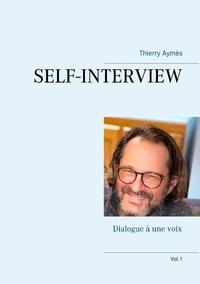 Thierry Aymès - Dialogue à une voix - Tome 1, Self-interview.