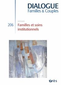 Didier Drieu et Jean-Philippe Raynaud - Dialogue N° 206, Décembre 201 : Familles et soins institutionnels.