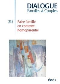 Alain Ducousso-Lacaze et Emmanuel Gratton - Dialogue N° 215, mars 2017 : Faire famille en contexte homoparental.