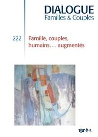 Alain Ducousso-Lacaze - Dialogue N° 222, décembre 201 : Famille, couples, humains augmentés.