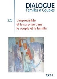 Bernadette Legrand et Régine Waintrater - Dialogue N° 223, mars 2019 : L'imprévisible et la surprise dans le couple et la famille.