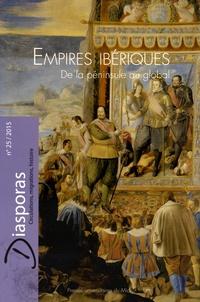 Guillaume Gaudin et Jaime Valenzuela Marquez - Diasporas N° 25/2015 : Empires ibériques - De la péninsule au global.