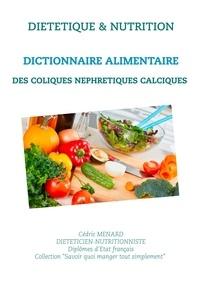 Dictionnaire alimentaire des coliques néphrétiques calciques.pdf