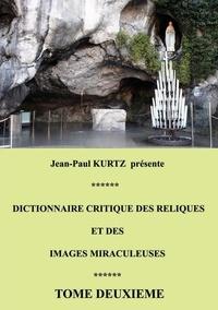 Jean-Paul Kurtz - Dictionnaire critique des reliques et des images miraculeuses - Tome 2.