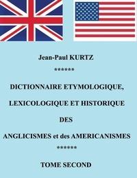 Jean-Paul Kurtz - Dictionnaire étymologique des anglicismes et des américanismes - Tome 2.