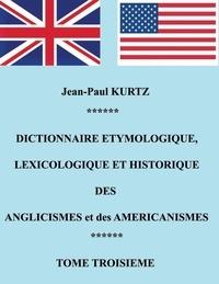 Jean-Paul Kurtz - Dictionnaire étymologique des anglicismes et des américanismes - Tome 3.