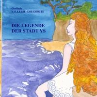 Gerlinde Vallerie-Gregorits - Die legende der stadt ys.