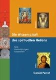 Daniel Perret - Die wissenschaft des spirituellen heilens - Tiefe Veränderungen vorbereiten.