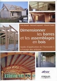 Yves Benoit et Bernard Legrand - Dimensionner les barres et les assemblages en bois - Guide d'application de l'Eurocode 5 à l'usage des artisans.