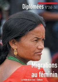 Sonia Bressler et Claude Mesmin - Diplômées N°260-261 : Les migrations au féminin.