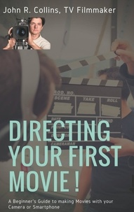 Directing your first movie! - A Beginners Guide to making Movies with your Camera or Smartphone.pdf