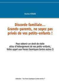 Martine Ménard - Discorde familiale... grands-parents, ne soyez pas privés de vos petits-enfants ! - Pour obtenir un droit de visite et/ou d'hébergement de vos petits-enfants, faites appel aux Forces Cosmiques (entre autres !).