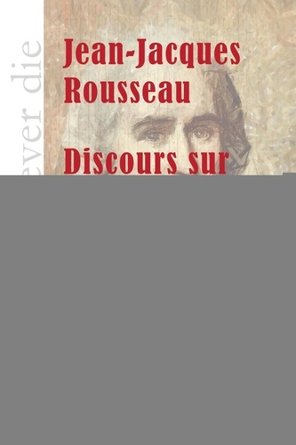 Jean-Jacques Rousseau - Discours sur l'origine et les fondements de l'inégalité parmi les Hommes.
