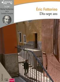 Eric Fottorino - Dix-sept ans. 1 CD audio MP3