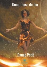 Danaë Petit - Dompteuse de feu.