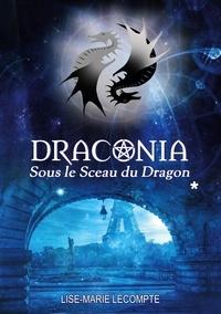 Lise-Marie Lecompte - Draconia Tome 1 : Sous le Sceau du Dragon.