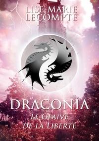 Lise-Marie Lecompte - Draconia  : Draconia - 2. Le Glaive de la Liberté.