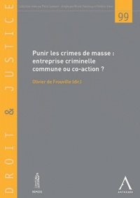 Olivier de Frouville - Droit et justice N° 99 : Punir les crimes de masse : Entreprise criminelle commune ou coaction ?.