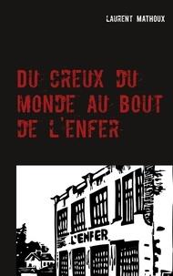 Laurent Mathoux - Du creux du monde au bout de l'enfer.