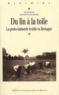 Jean Martin et Yvon Pellerin - Du lin à la toile - La proto-industrie textile en Bretagne.