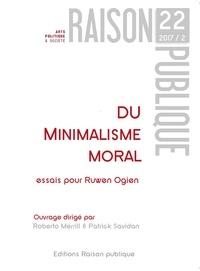 Patrick Savidan et Roberto Merrill - Du minimalisme moral - Essais pour Ruwen Ogien.
