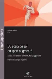 Isabelle Queval - Du souci de soi au sport augmenté - Essais sur le corps entraîné, dopé, appareillé.