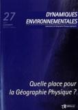 Teddy Auly et Philippe Fournet - Dynamiques environnementales N° 27/2011 : Quelle place pour la géographie physique ?.
