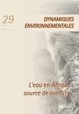 Christian Bouquet et David Blanchon - Dynamiques environnementales N° 29/2012 : L'eau en Afrique : source de conflits ?.