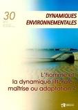 Yvonne Battiau Queney et Yannick Lageat - Dynamiques environnementales N° 30/2012 : L'homme et la dynamique littorale : maîtrise ou adaptation ?.
